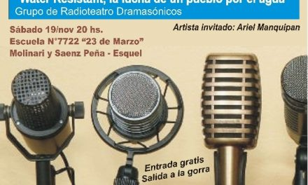 """El sábado se presenta en Esquel el radioteatro """"Water Resistant"""", la lucha de un pueblo por el agua"""""""